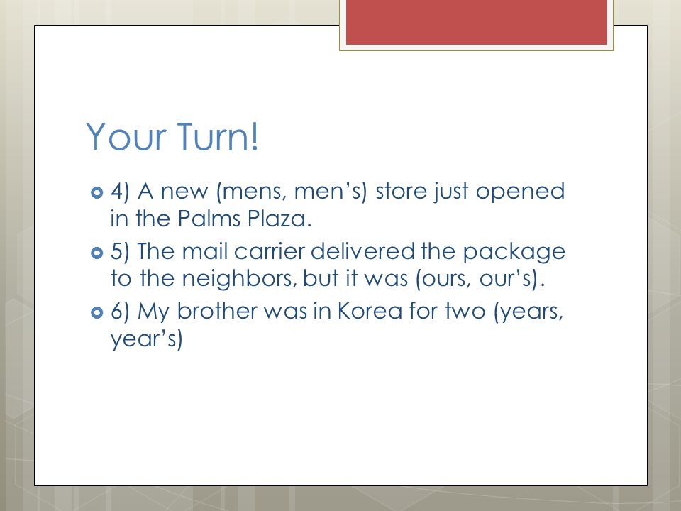 Your Turn. 4) A new (mens, men's) store just opened in the Palms Plaza.