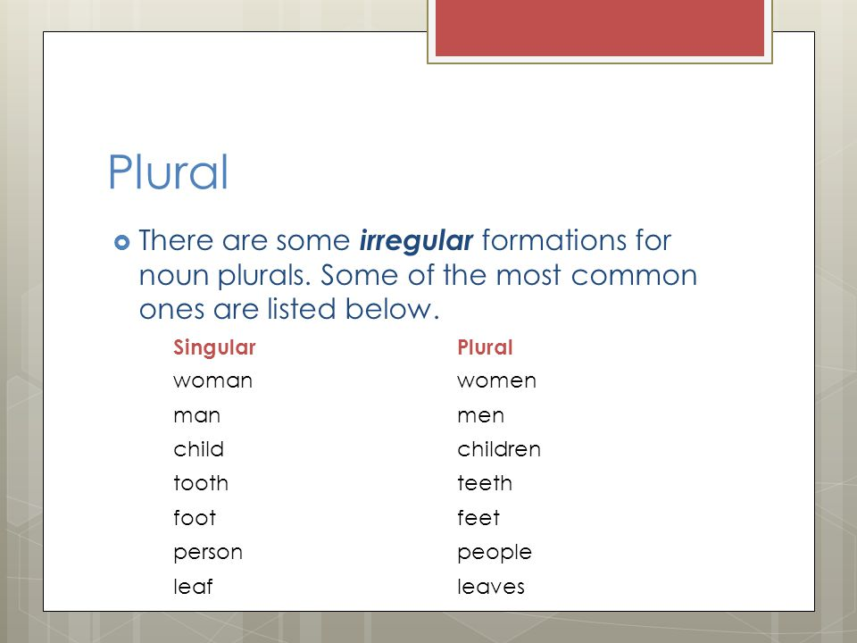 Plural  There are some irregular formations for noun plurals.