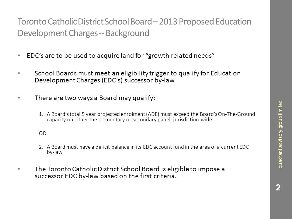 "Toronto Catholic District School Board – 2013 Proposed Education Development Charges -- Background EDC's are to be used to acquire land for ""growth re"