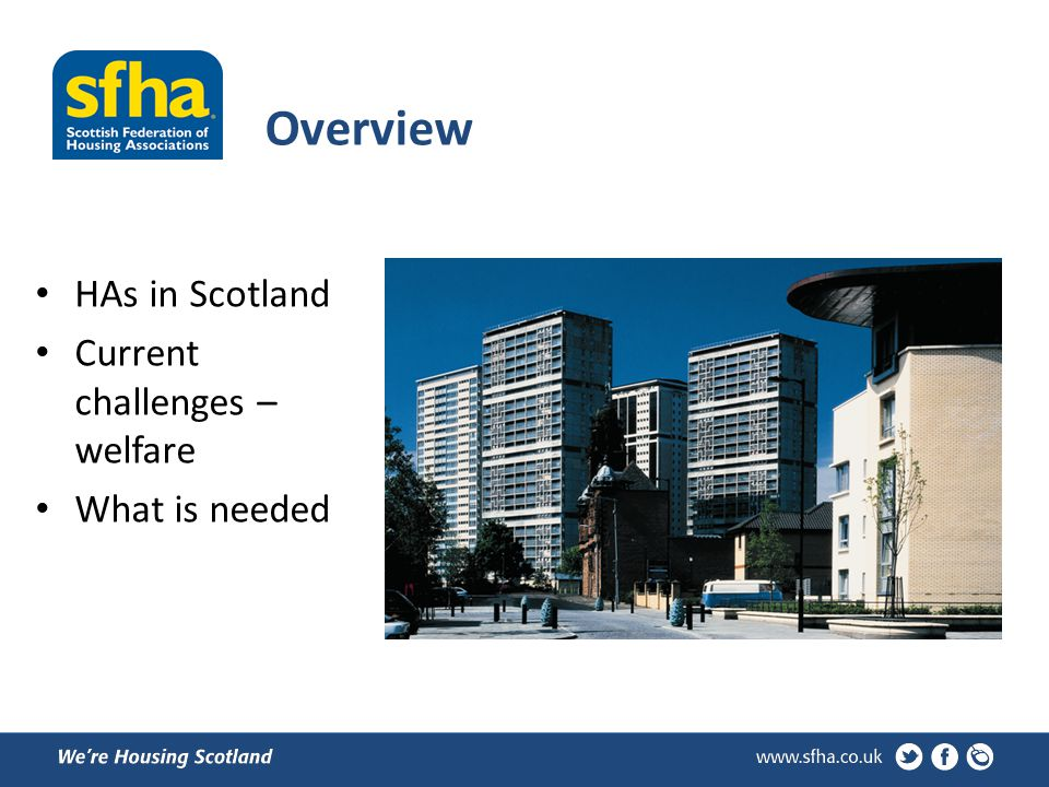 Overview HAs in Scotland Current challenges – welfare What is needed