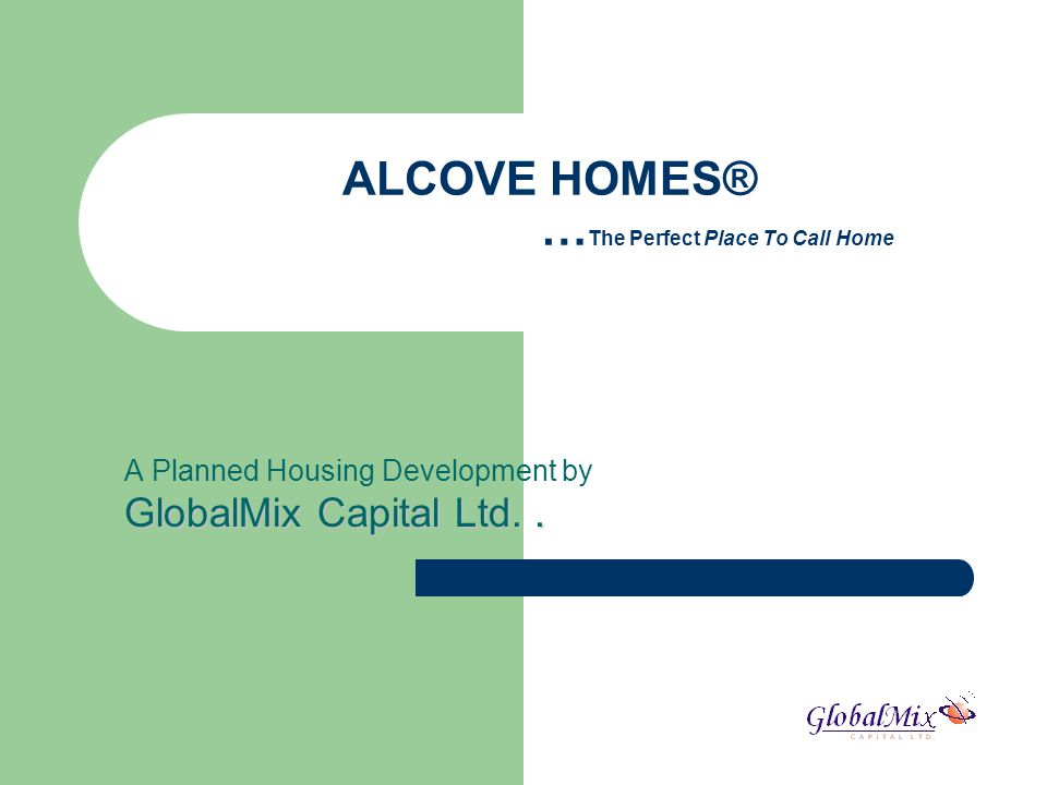 ALCOVE HOMES® … The Perfect Place To Call Home A Planned Housing Development by GlobalMix Capital Ltd..