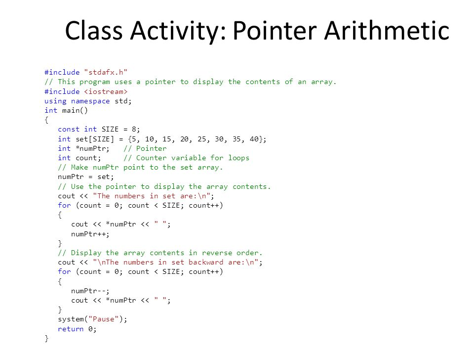 Class Activity: Pointer Arithmetic #include stdafx.h // This program uses a pointer to display the contents of an array.