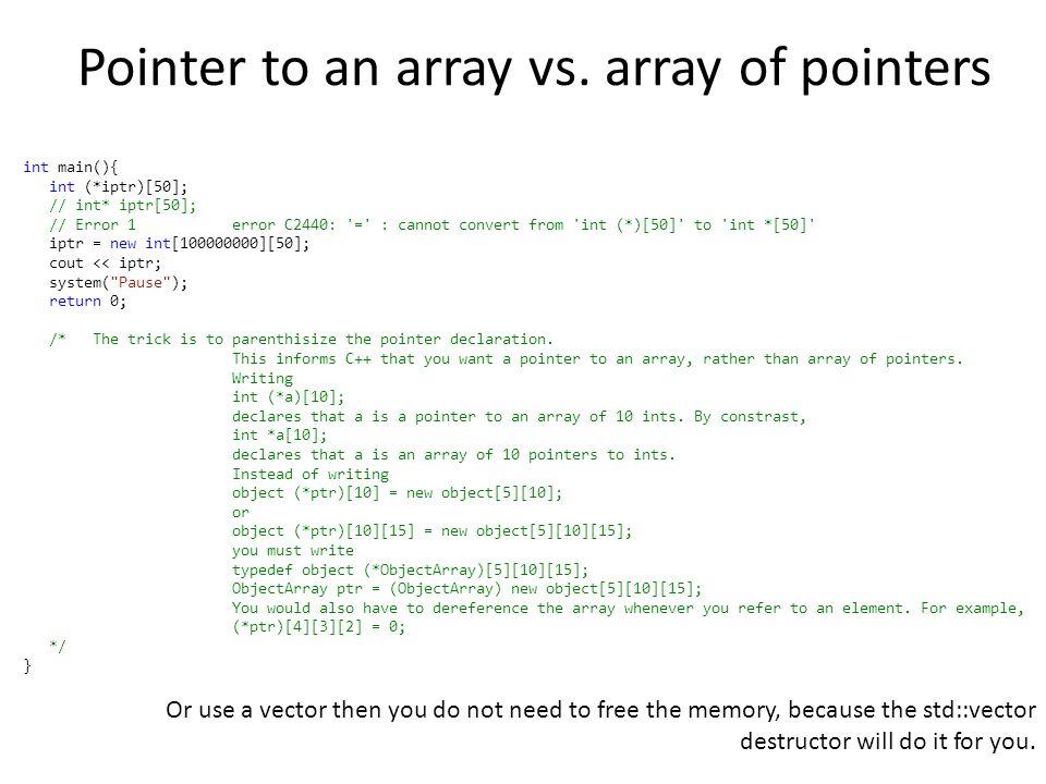 int main(){ int (*iptr)[50]; // int* iptr[50]; // Error1error C2440: '=' : cannot convert from 'int (*)[50]' to 'int *[50]' iptr = new int[100000000][