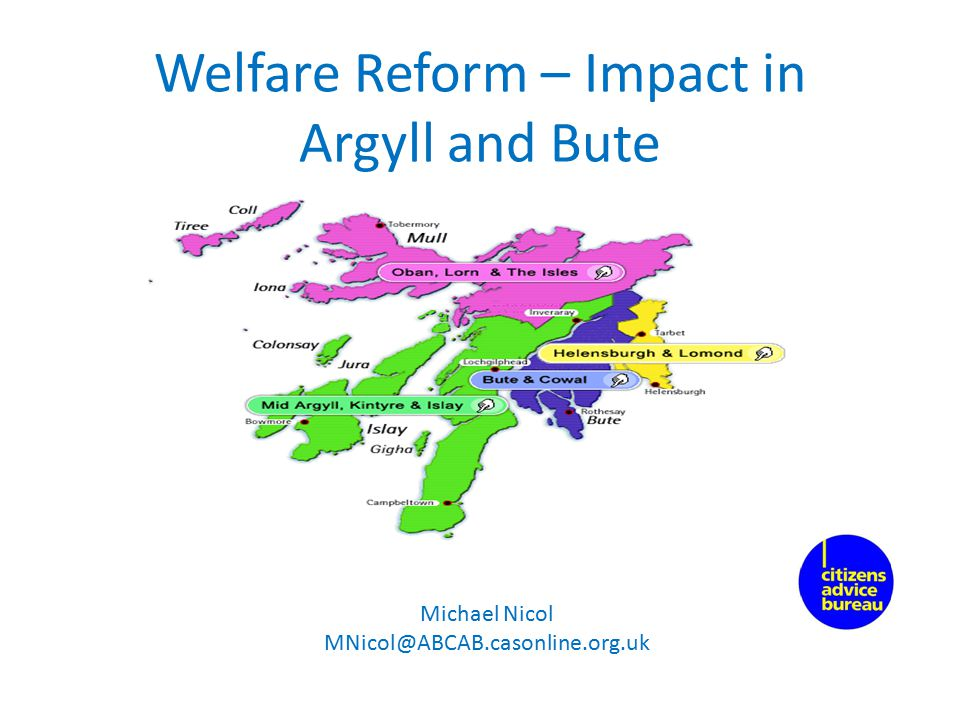 Welfare Reform –Impact in Argyll and Bute in 2014/2015 Welfare reform will cost an estimated £24 million in Argyll and Bute.