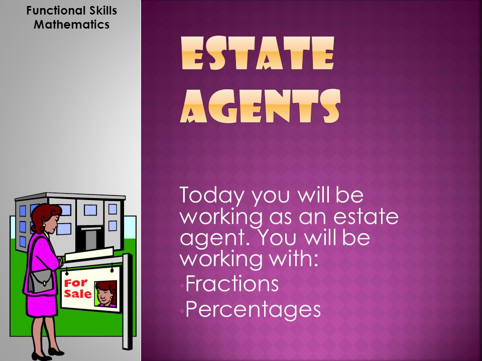 Today you will be working as an estate agent.