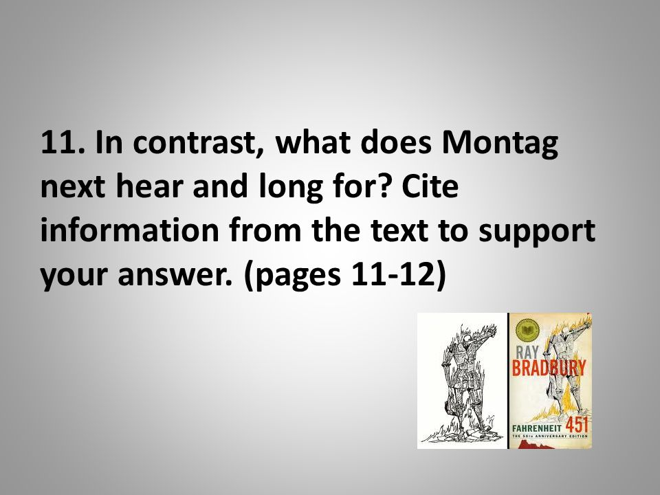 11.In contrast, what does Montag next hear and long for.