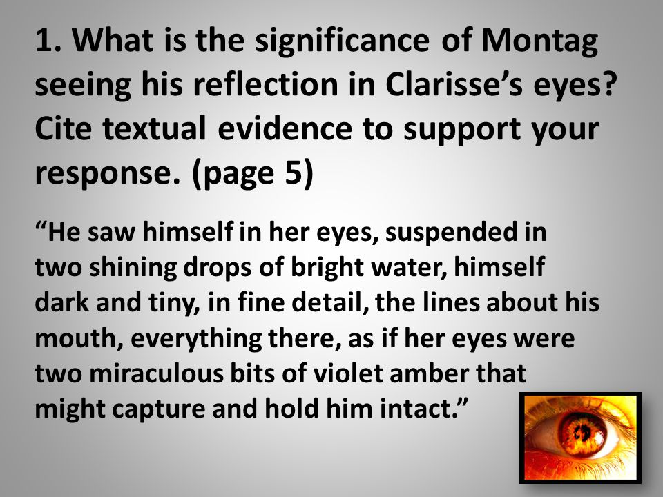 1.What is the significance of Montag seeing his reflection in Clarisse's eyes.