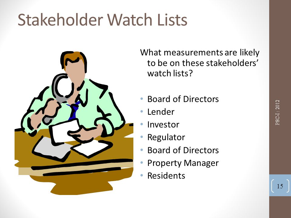 Stakeholder Watch Lists What measurements are likely to be on these stakeholders' watch lists.
