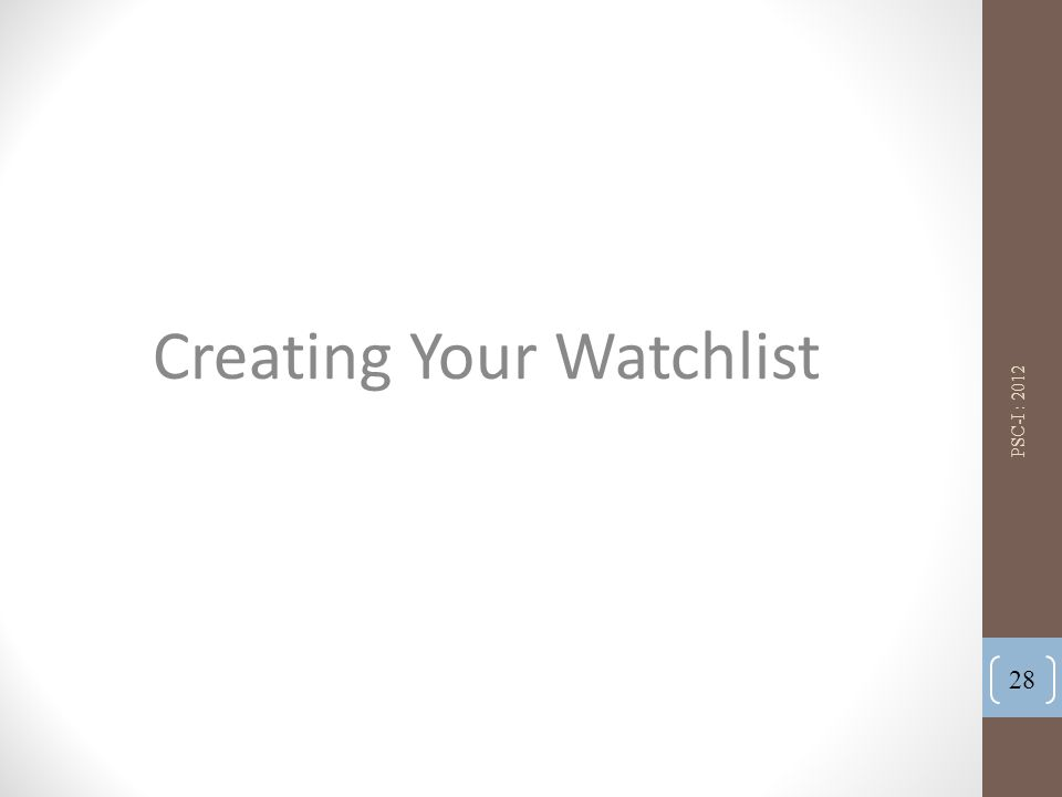 Creating Your Watchlist PSC-I : 2012 28
