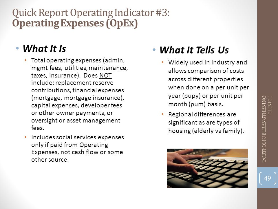Quick Report Operating Indicator #3: Operating Expenses (OpEx) What It Is Total operating expenses (admin, mgmt fees, utilities, maintenance, taxes, insurance).