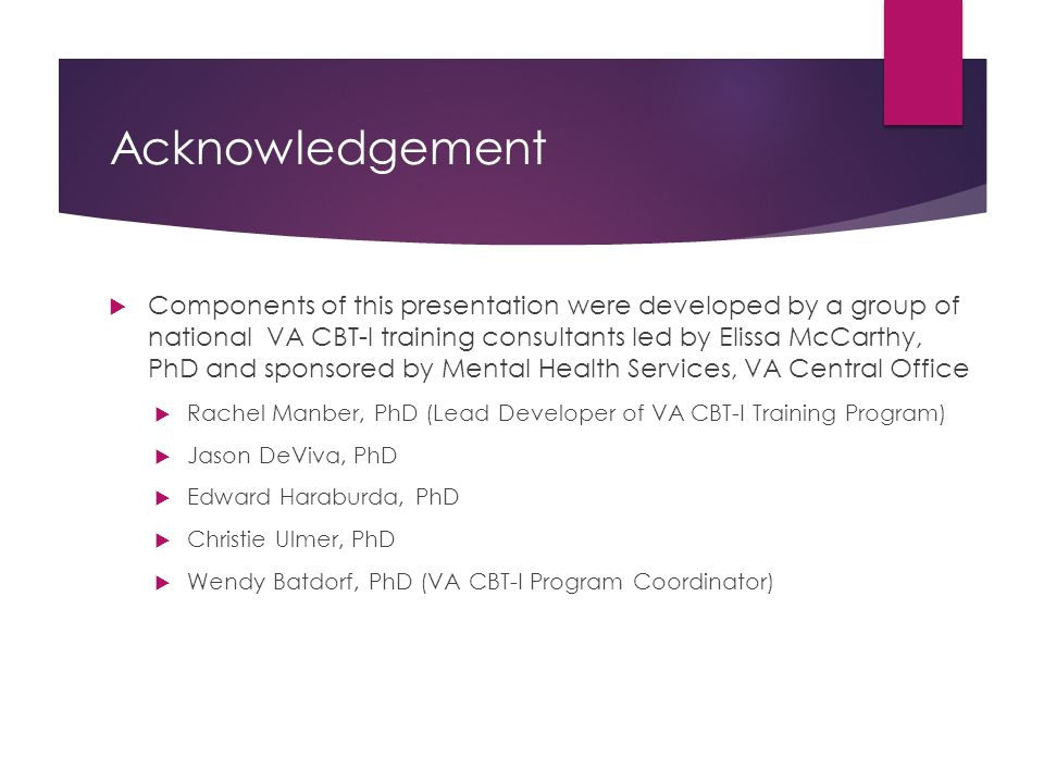 Acknowledgement  Components of this presentation were developed by a group of national VA CBT-I training consultants led by Elissa McCarthy, PhD and