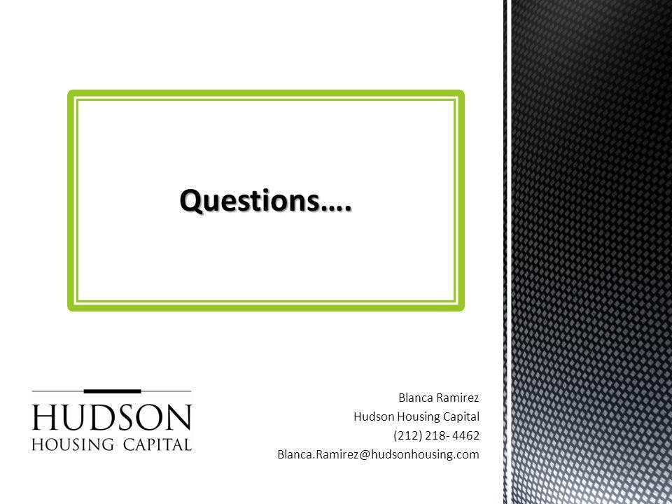Blanca Ramirez Hudson Housing Capital (212) 218- 4462 Blanca.Ramirez@hudsonhousing.com Questions….