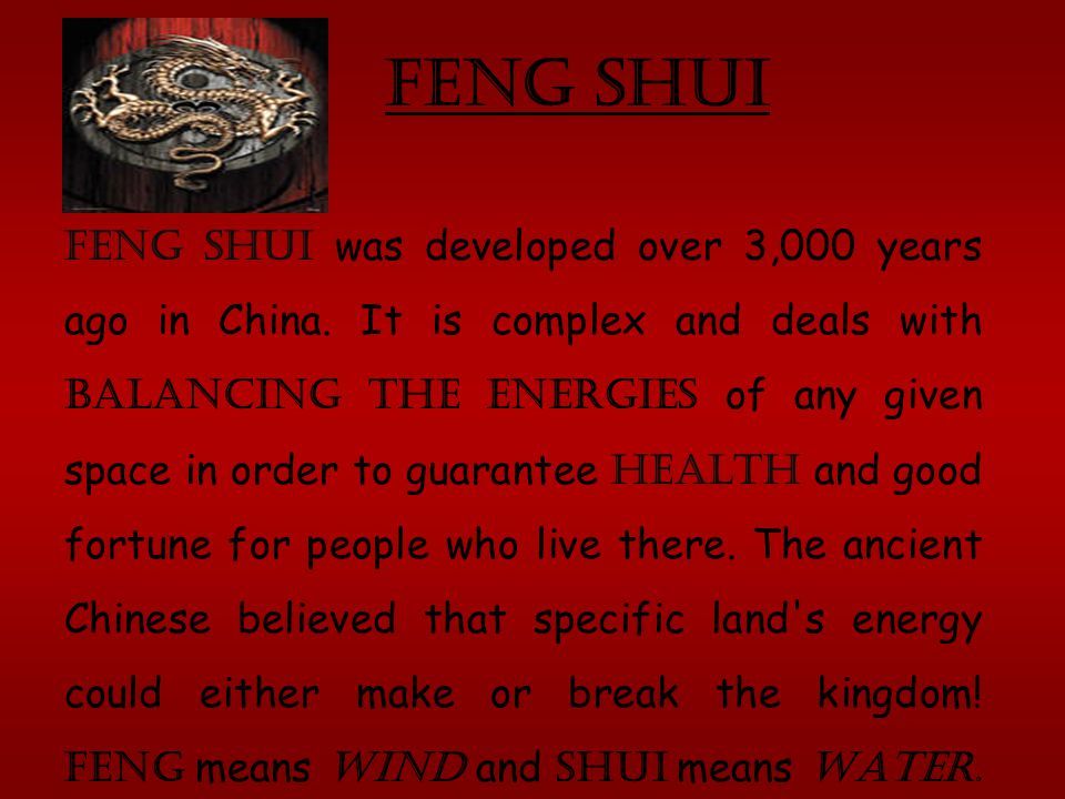 Feng Shui. Feng shui was developed over 3,000 years ago in China.