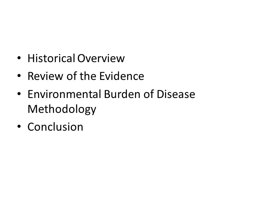 Historical Overview Review of the Evidence Environmental Burden of Disease Methodology Conclusion