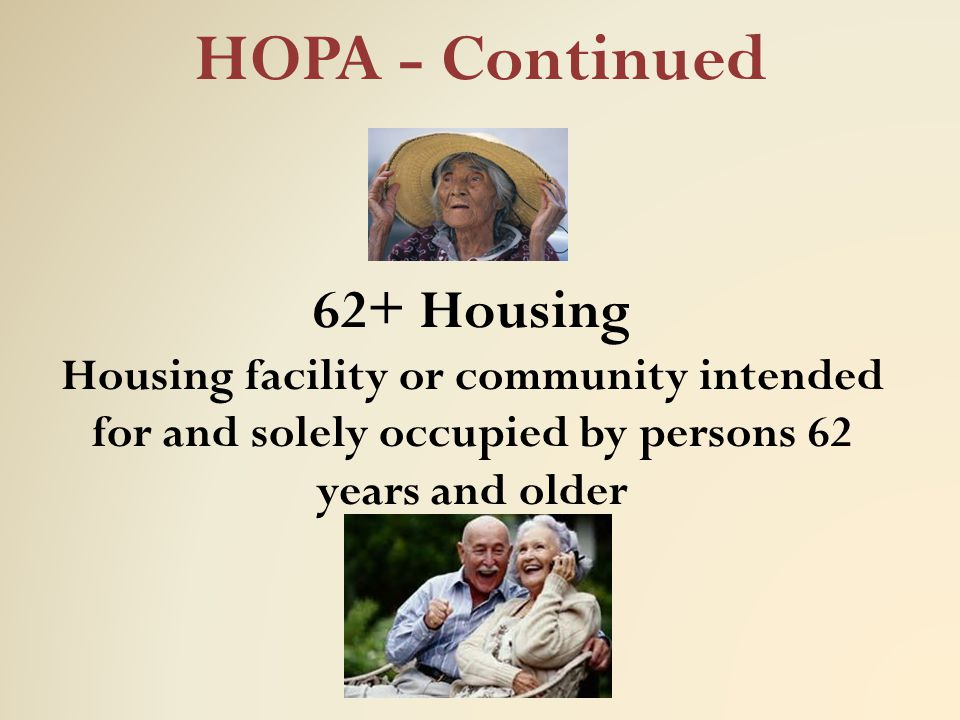 HOPA - Continued 62+ Housing Housing facility or community intended for and solely occupied by persons 62 years and older