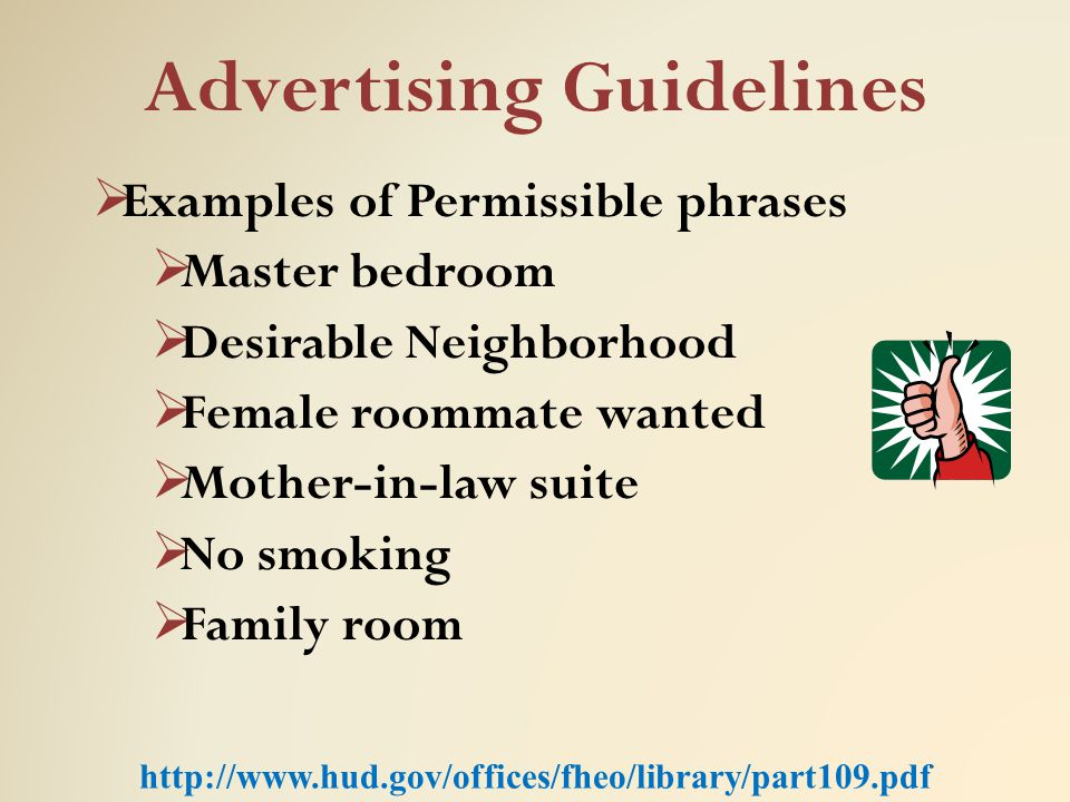 Advertising Guidelines  Examples of Permissible phrases  Master bedroom  Desirable Neighborhood  Female roommate wanted  Mother-in-law suite  No