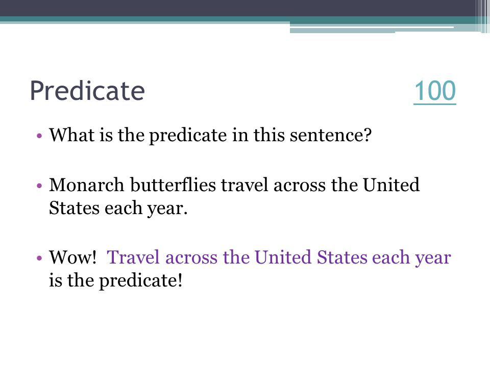 Predicate 100100 What is the predicate in this sentence.