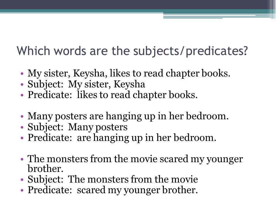 Which words are the subjects/predicates. My sister, Keysha, likes to read chapter books.