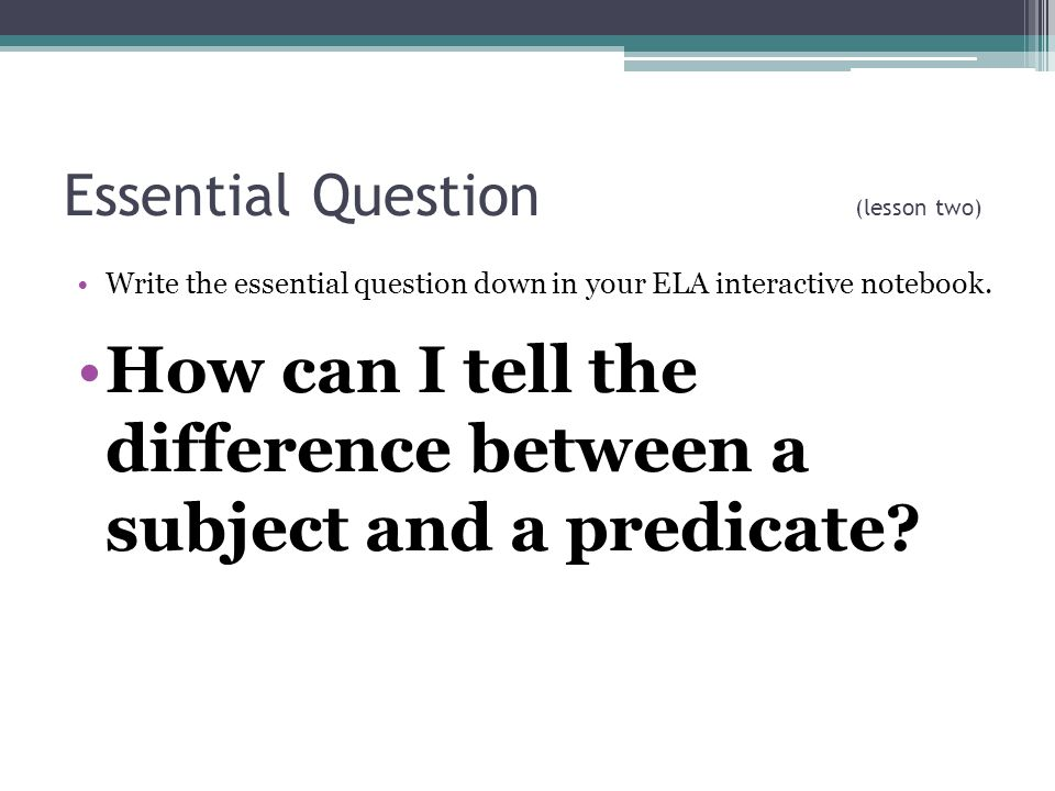 Essential Question (lesson two) Write the essential question down in your ELA interactive notebook.