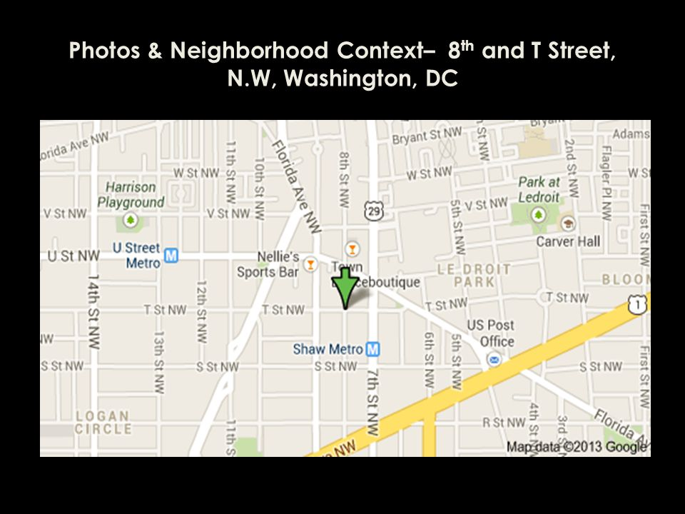 Photos & Neighborhood Context– 8 th and T Street, N.W, Washington, DC