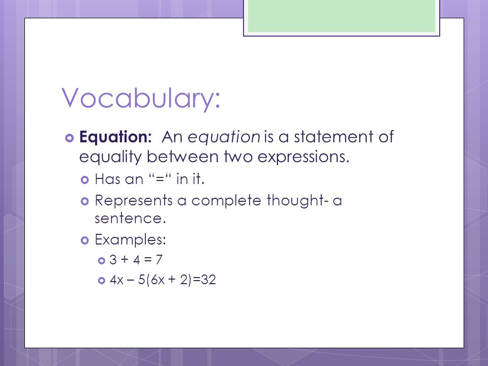 """Vocabulary:  Equation: An equation is a statement of equality between two expressions.  Has an """"="""" in it.  Represents a complete thought- a sentenc"""