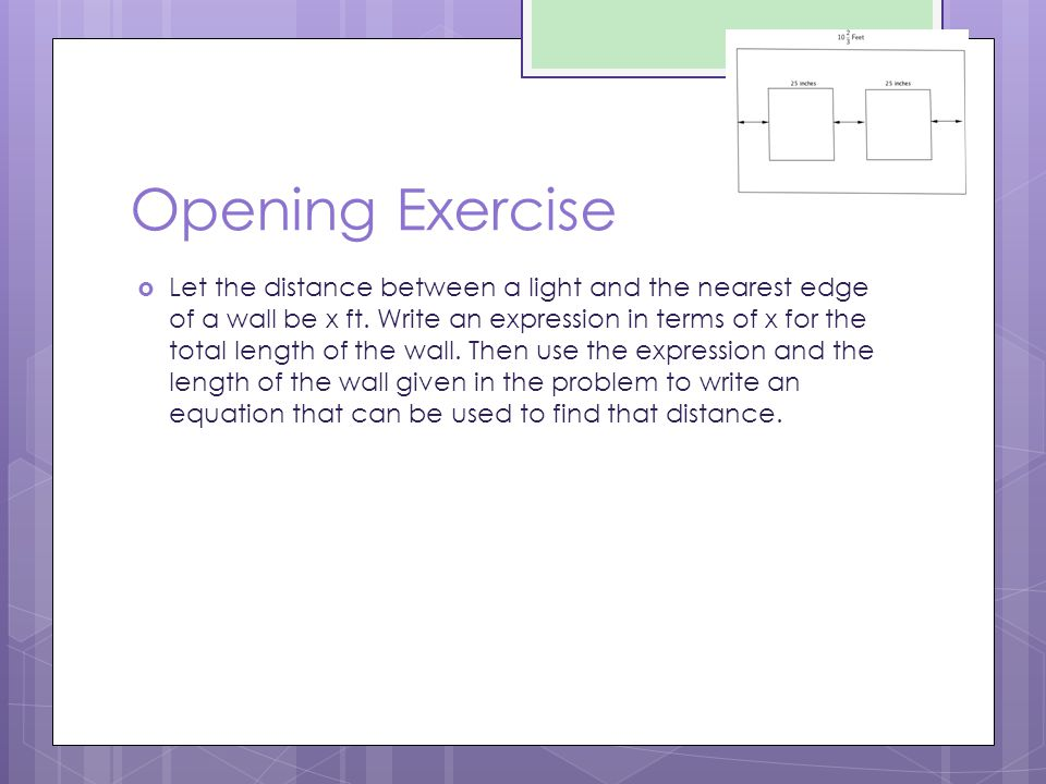 Opening Exercise  Let the distance between a light and the nearest edge of a wall be x ft. Write an expression in terms of x for the total length of