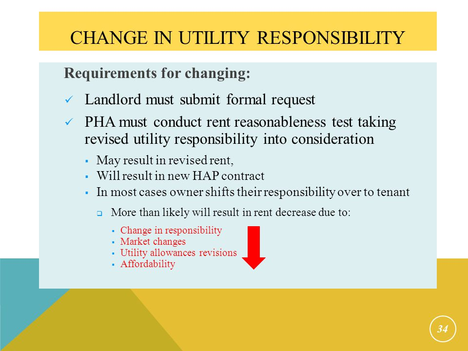 CHANGE IN UTILITY RESPONSIBILITY Requirements for changing: Landlord must submit formal request PHA must conduct rent reasonableness test taking revis
