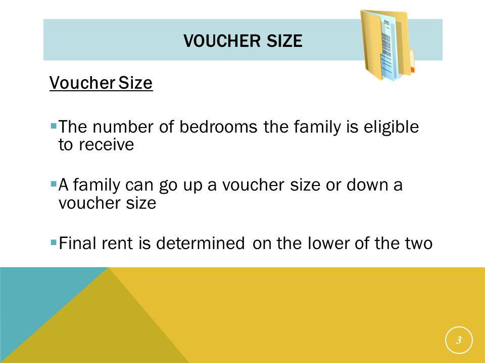 VOUCHER SIZE Voucher Size  The number of bedrooms the family is eligible to receive  A family can go up a voucher size or down a voucher size  Fina