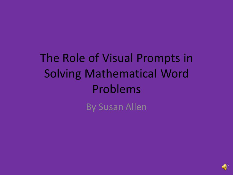The Role of Visual Prompts in Solving Mathematical Word Problems By Susan Allen
