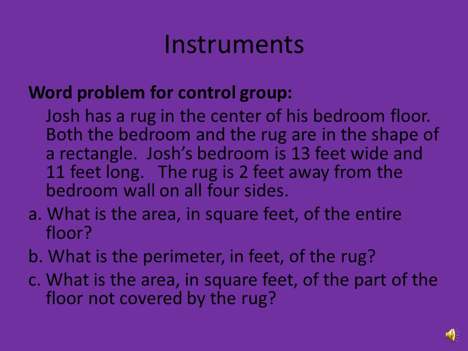 Instruments Word problem for control group: Josh has a rug in the center of his bedroom floor.