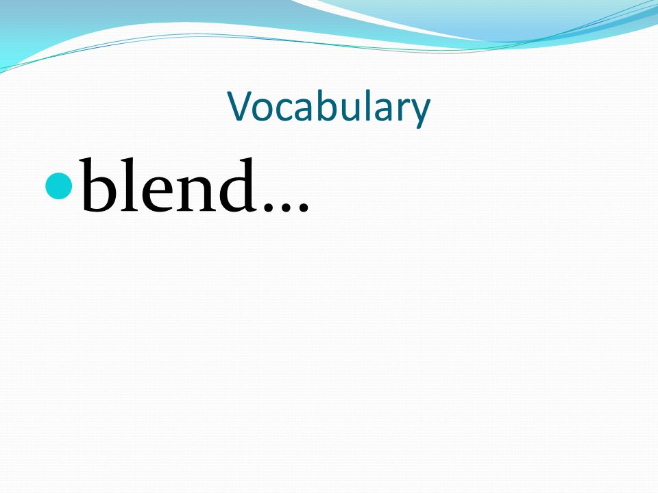 Vocabulary blend…