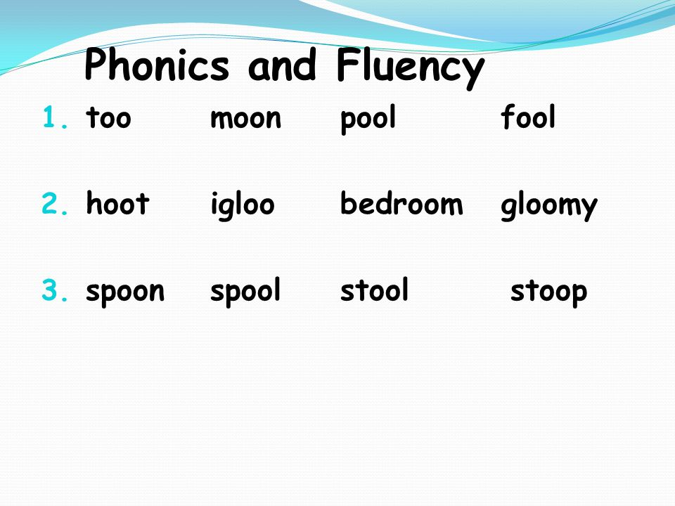 Phonics and Fluency 1. too moon pool fool 2. hoot igloo bedroom gloomy 3. spoon spool stool stoop