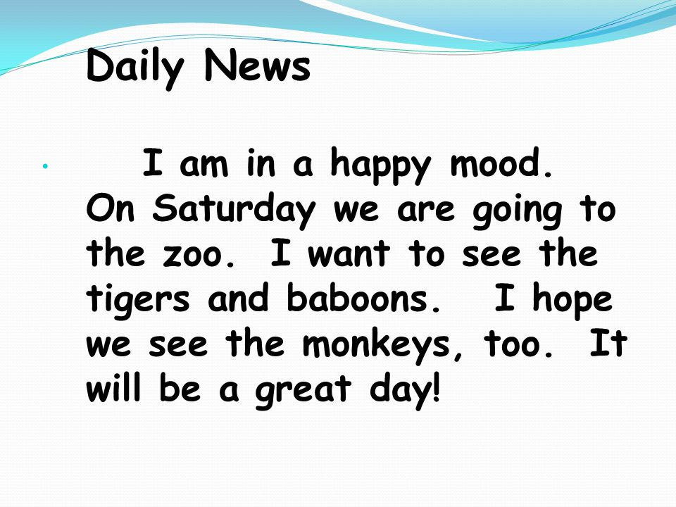 Daily News I am in a happy mood. On Saturday we are going to the zoo.