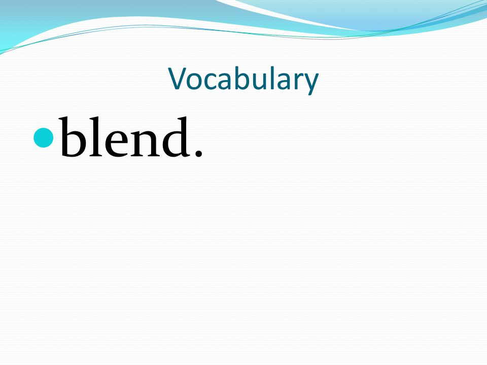 Vocabulary blend.