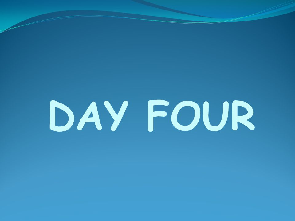 DAY FOUR