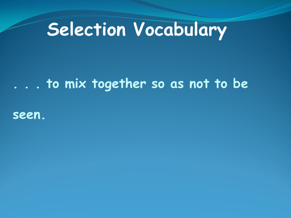 ... to mix together so as not to be seen. Selection Vocabulary