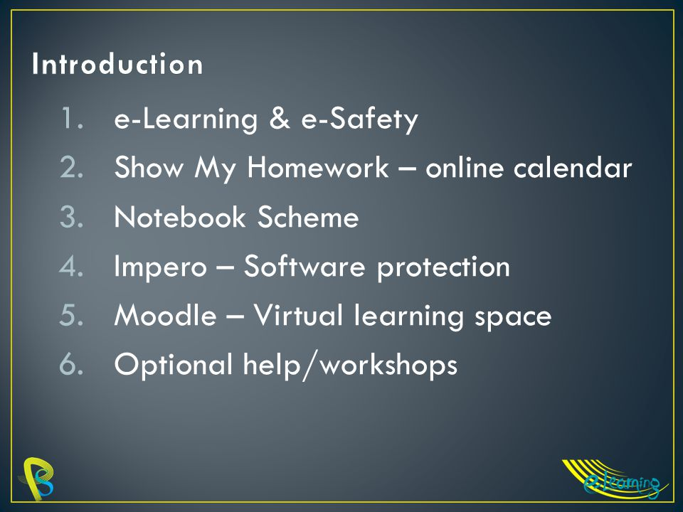 1.e-Learning & e-Safety 2.Show My Homework – online calendar 3.Notebook Scheme 4.Impero – Software protection 5.Moodle – Virtual learning space 6.Optional help/workshops