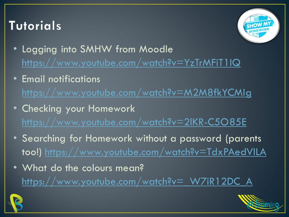 Logging into SMHW from Moodle https://www.youtube.com/watch?v=YzTrMFiT1IQ https://www.youtube.com/watch?v=YzTrMFiT1IQ Email notifications https://www.youtube.com/watch?v=M2M8fkYCMIg https://www.youtube.com/watch?v=M2M8fkYCMIg Checking your Homework https://www.youtube.com/watch?v=2lKR-C5O85E https://www.youtube.com/watch?v=2lKR-C5O85E Searching for Homework without a password (parents too!) https://www.youtube.com/watch?v=TdxPAedVILAhttps://www.youtube.com/watch?v=TdxPAedVILA What do the colours mean.