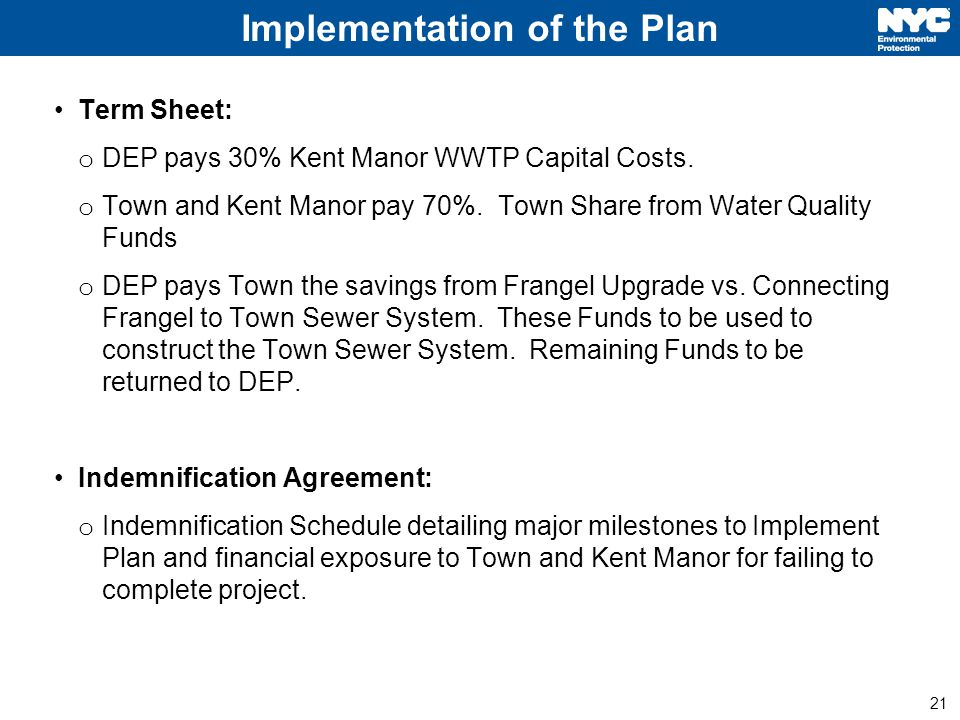 21 Implementation of the Plan Term Sheet: o DEP pays 30% Kent Manor WWTP Capital Costs.