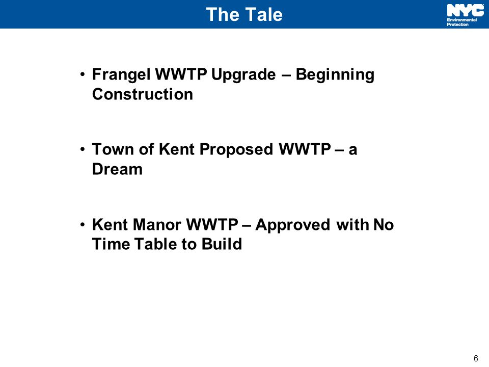 6 The Tale Frangel WWTP Upgrade – Beginning Construction Town of Kent Proposed WWTP – a Dream Kent Manor WWTP – Approved with No Time Table to Build
