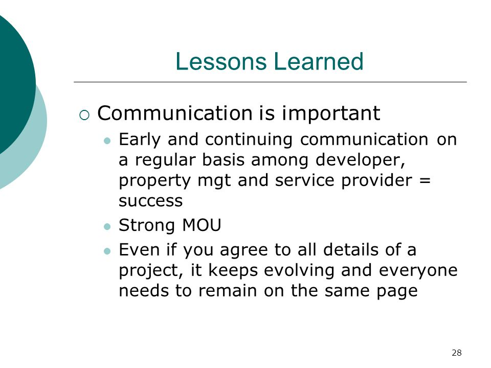 28 Lessons Learned  Communication is important Early and continuing communication on a regular basis among developer, property mgt and service provider = success Strong MOU Even if you agree to all details of a project, it keeps evolving and everyone needs to remain on the same page