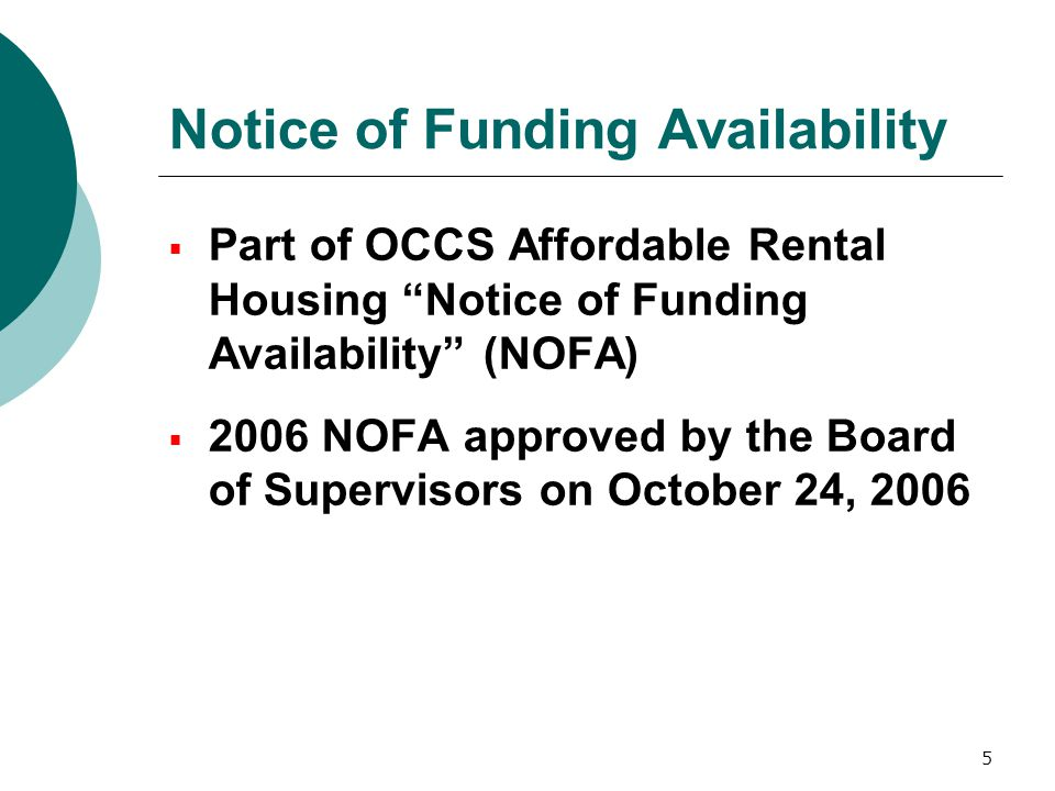5 Notice of Funding Availability  Part of OCCS Affordable Rental Housing Notice of Funding Availability (NOFA)  2006 NOFA approved by the Board of Supervisors on October 24, 2006