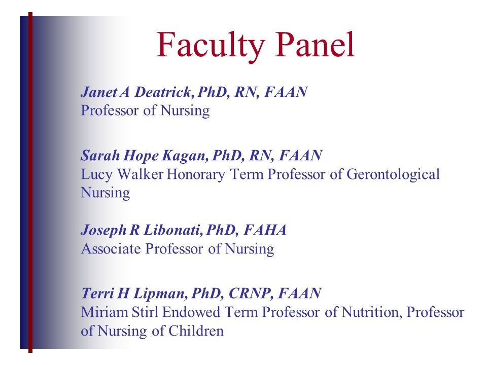 Janet A Deatrick, PhD, RN, FAAN Professor of Nursing Sarah Hope Kagan, PhD, RN, FAAN Lucy Walker Honorary Term Professor of Gerontological Nursing Jos