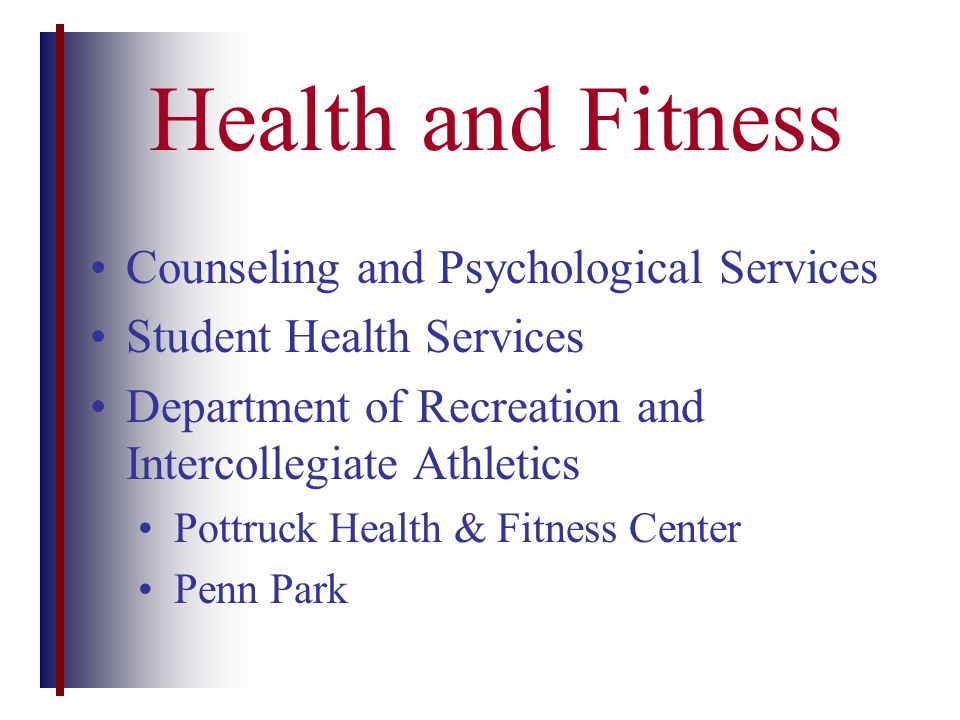 Health and Fitness Counseling and Psychological Services Student Health Services Department of Recreation and Intercollegiate Athletics Pottruck Health & Fitness Center Penn Park