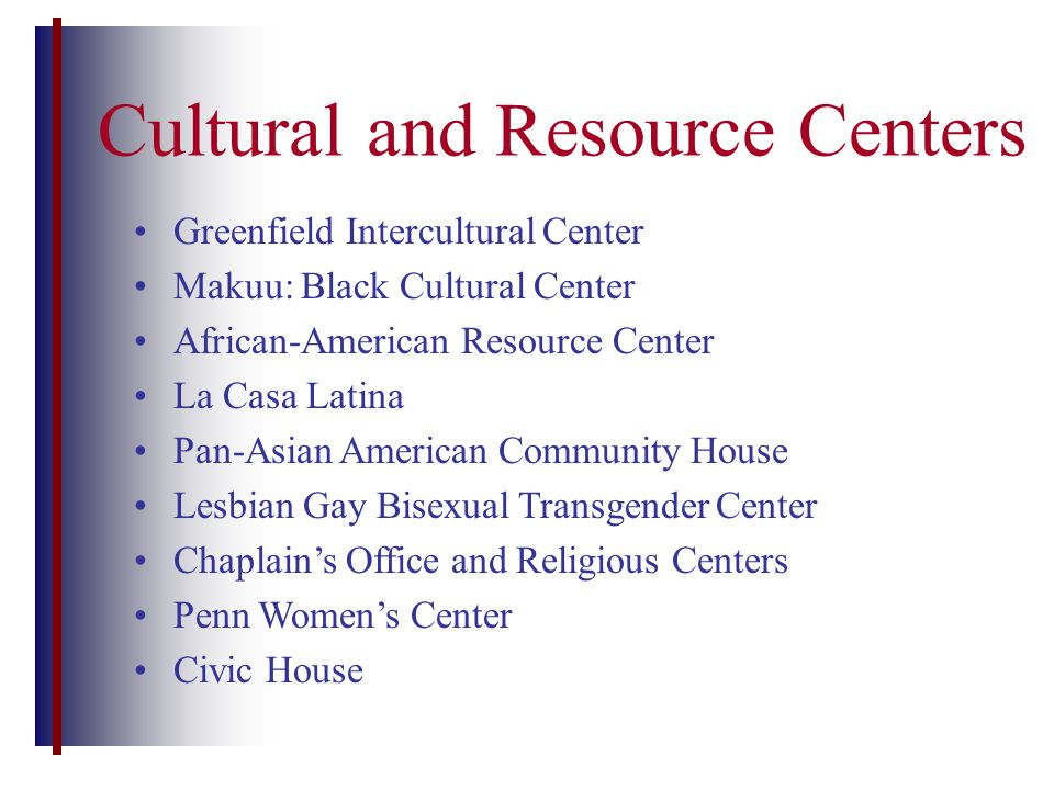 Cultural and Resource Centers Greenfield Intercultural Center Makuu: Black Cultural Center African-American Resource Center La Casa Latina Pan-Asian A