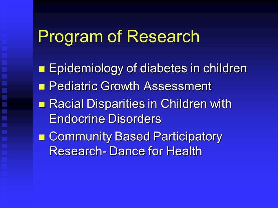 Program of Research Epidemiology of diabetes in children Epidemiology of diabetes in children Pediatric Growth Assessment Pediatric Growth Assessment