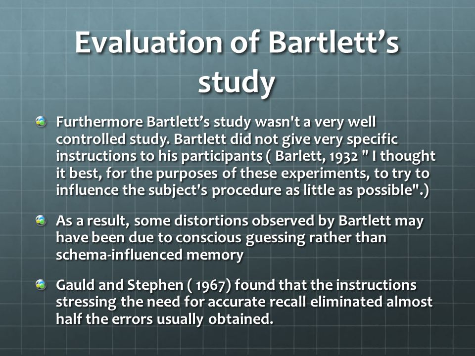 Evaluation of Bartlett's study Furthermore Bartlett's study wasn t a very well controlled study.