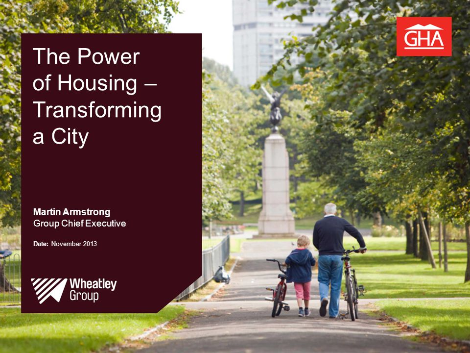 The Power of Housing – Transforming a City Martin Armstrong Group Chief Executive Date: November 2013