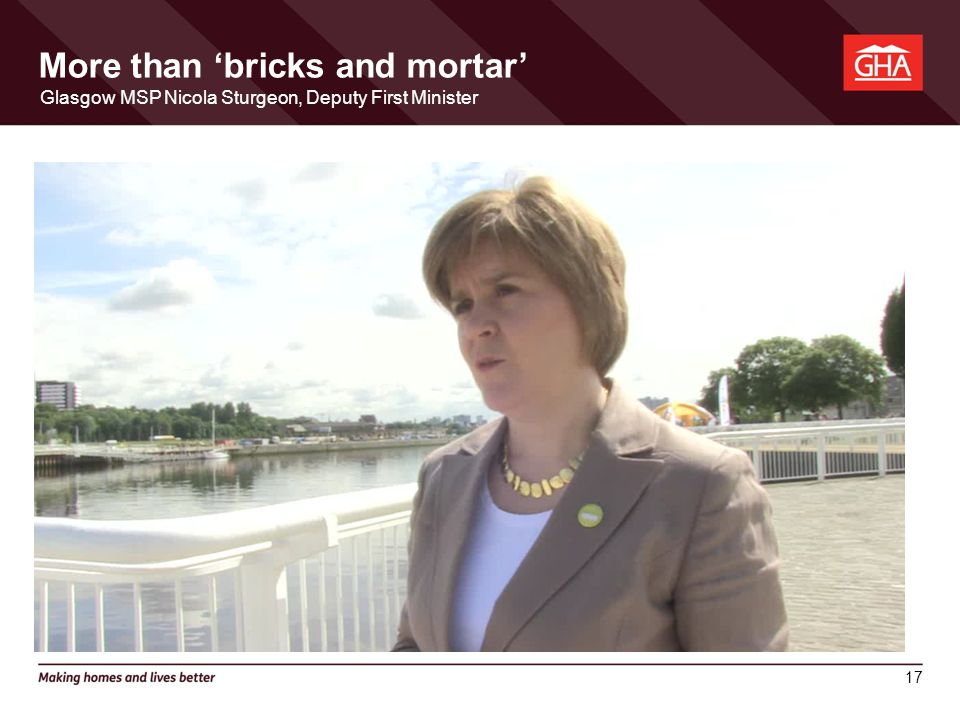 17 More than 'bricks and mortar' Glasgow MSP Nicola Sturgeon, Deputy First Minister