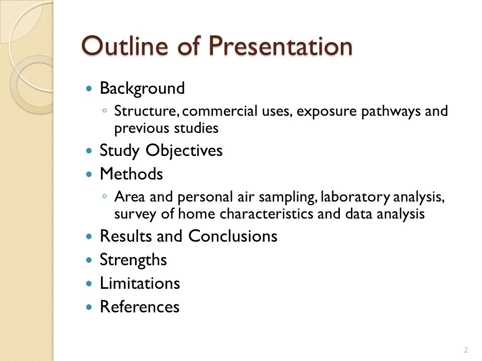 Outline of Presentation Background ◦ Structure, commercial uses, exposure pathways and previous studies Study Objectives Methods ◦ Area and personal air sampling, laboratory analysis, survey of home characteristics and data analysis Results and Conclusions Strengths Limitations References 2